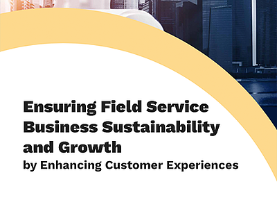 Ensuring Field Service Business Sustainability and Growth through Customer Experiences eBook
